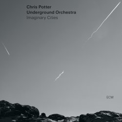 Imaginary Cities - {Chris Potter} Underground Orchestra