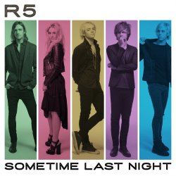 Sometime Last Night - R5