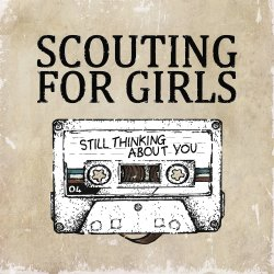 Still Thinking About You - Scouting For Girls