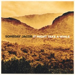 It Might Take A While - Someday Jacob