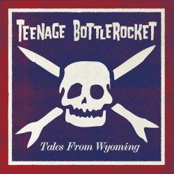 Tales From Wyoming - Teenage Bottlerocket