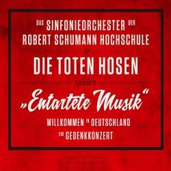 Entartete Musik - Toten Hosen + Sinfonieorchester der Robert Schumann Hochschule