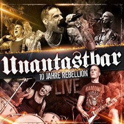 10 Jahre Rebellion - Live - Unantastbar