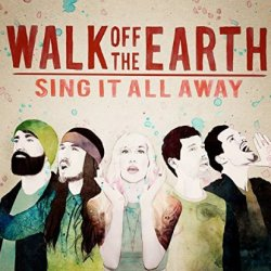 Sing It All Away - Walk Off The Earth
