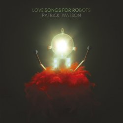 Love Song For Robots - Patrick Watson