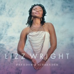 Freedom And Surrender - Lizz Wright