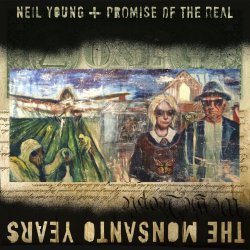 The Monsanto Years - {Neil Young} + {Promise Of The Real}
