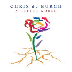 A Better World - Chris de Burgh