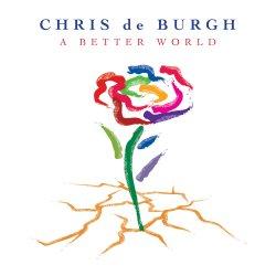 A Better World - Chris de Burgh