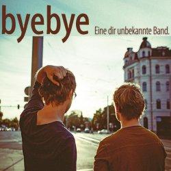 Eine dir unbekannte Band - ByeBye