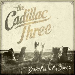 Bury Me In My Boots - Cadillac Three