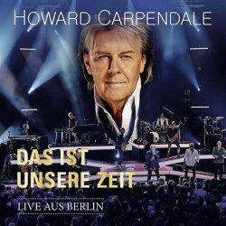 Das ist unsere Zeit - Live aus Berlin - Howard Carpendale