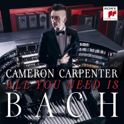 All You Need Is Bach - Cameron Carpenter