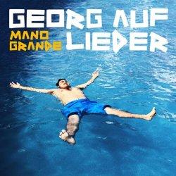 Mano Grande - Georg auf Lieder