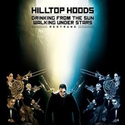 Drinking From The Sun, Walking Under Stars Restrung - Hilltop Hoods