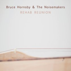 Rehab Reunion - {Bruce Hornsby} + the Noisemakers