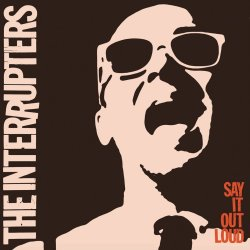 Say It Out Loud - Interrupters