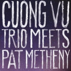 Cuong Vu Trio Meets Pat Metheny - {Pat Metheny} + {Cuong Vu Trio}