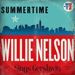 Summertime - Willie Nelson Sings Gershwin - Willie Nelson