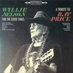 For The Good Time - A Tribute To Ray Price - Willie Nelson