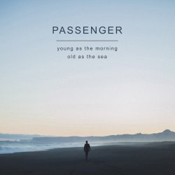 Young As The Morning, Old As The Sea - Passenger