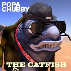 The Catfish - Popa Chubby