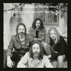 Anyway You Love, We Know How You Feel - Chris Robinson Brotherhood