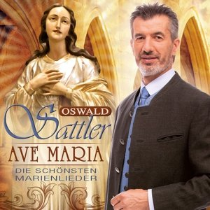 Ave Maria - Die sch�nsten Marienlieder - Oswald Sattler