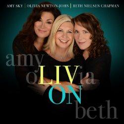 Liv On - {Amy Sky}, {Olivia Newton-John} + {Beth Nielsen Chapman}
