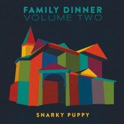 Family Dinner Volume Two - Snarky Puppy