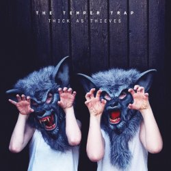 Thick As Thieves - Temper Trap