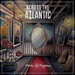 Works Of Progress - Across The Atlantic