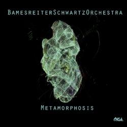 Metamorphosis - BamesreiterSchwartzOrchestra