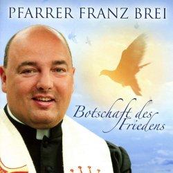 Botschaft des Friedens - Pfarrer Franz Brei