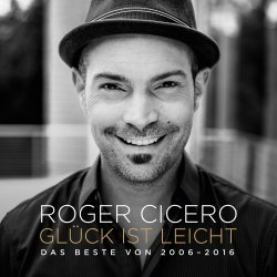 Glück ist leicht - Das Beste von 2006-2016 - Roger Cicero