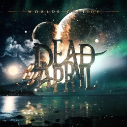 Worlds Collide - Dead By April