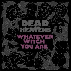 Whatever Witch You Are - Dead Heavens