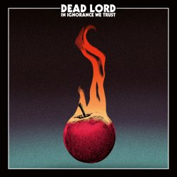 In Ignorance We Trust - Dead Lord
