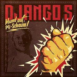 Mund auf, PU-Schaum! - Django S