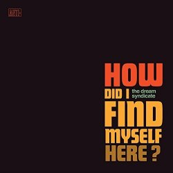 How Did I Find Myself Here - Dream Syndicate