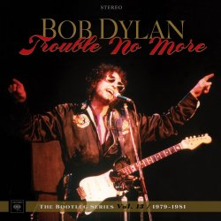 The Bootleg Series Vol. 13 - Trouble No More (1979-1981) - Bob Dylan