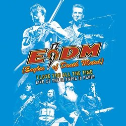 I Love You All The Time - Live At The Olympia In Paris - Eagles Of Death Metal