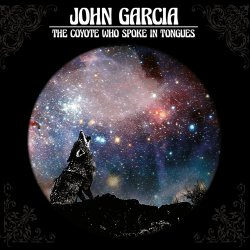 The Coyote Who Spoke In Tongues - John Garcia