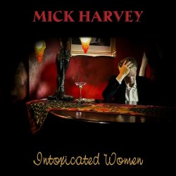 Intoxicated Women - Mick Harvey