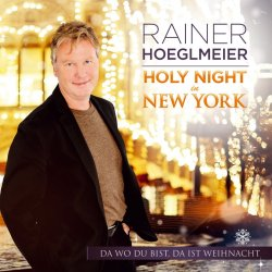 Holy Night in New York - Da wo du bist, da ist Weihnacht - Rainer Hoeglmeier