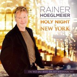 Holy Night in New York - Da wo du bist, da ist Weihnacht - Rainer Hoeglmeier