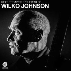 I Keep It To Myself - The Best Of Wilko Johnson - Wilko Johnson