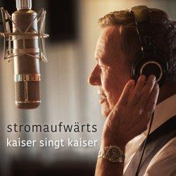 Stromaufwärts - Kaiser singt Kaiser - Roland Kaiser