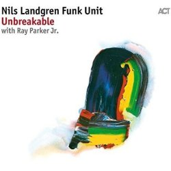 Unbreakable - {Nils Landgren} Funk Unit + {Ray Parker jr.}