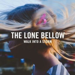 Walk Into A Storm - Lone Bellow